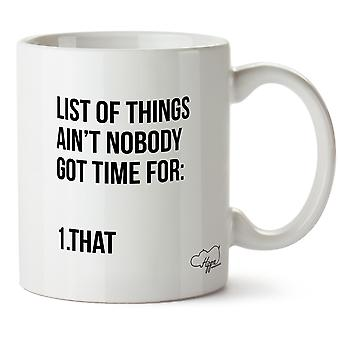 Hippowarehouse List Of Things Ain'T Nobody Got Time For: 1. That Printed Mug Cup Ceramic 10oz