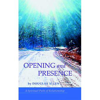 Opening and PresenceA Spiritual Path of Relationship by Allen & Douglas