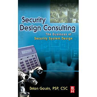 Security Design Consulting The Business of Security System Design by Gouin & Brian