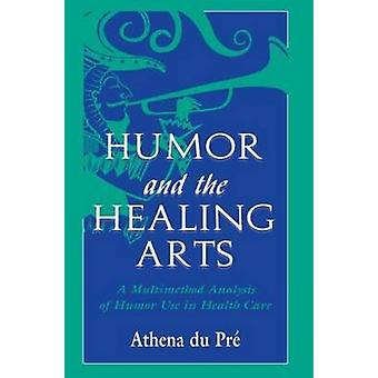 Huumori ja Healing Arts A monen analyysi ja huumori käytön terveydenhuollon Athenen du Pr &