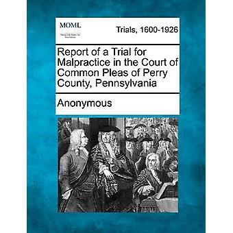 Rapport fra en retssag for uredelighed i Court of fælles anbringender Perry County Pennsylvania af anonym