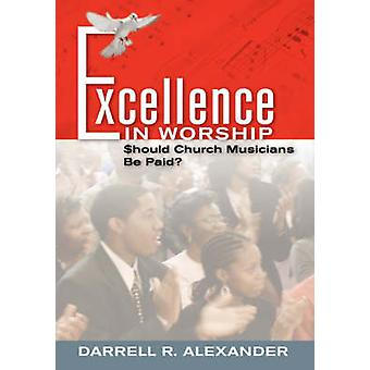 Excellence in Worship Should Church Musicians Be Paid by Alexander & Darrell R.
