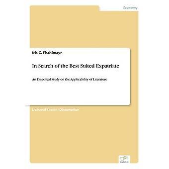 Auf der Suche nach dem besten geeigneten ExpatriateAn Empirical Study on the Applicability of Literature von Fischlmayr & Iris C.