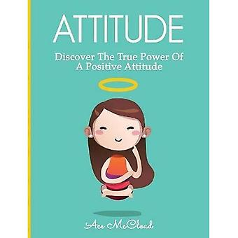Attitude: Discover the True� Power of a Positive Attitude (Attain Personal Growth & Happiness by Mastering)