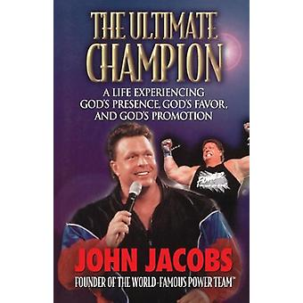 The Ultimate Champion - A Life Experiencing God's Presence - God's Fav
