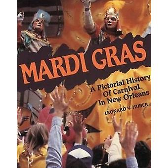 Mardi Gras - A Pictorial History of Carnival in New Orleans by Leonard