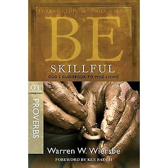 Be Skillful - Proverbs - God'S Guidebook to Wise Living by Warren Wier