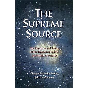 Supreme Source - The Fundamental Tantra of the Dzogchen Semde - Kunjed