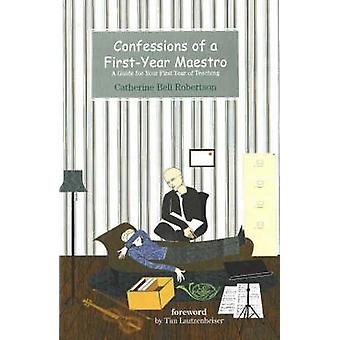 Confessions of a First-Year Maestro - A Guide for Your First Year of T