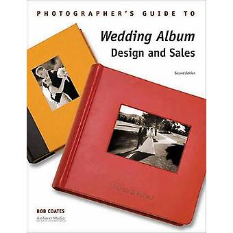 Photographer's Guide to Wedding Album Design and Sales by Bob Coates