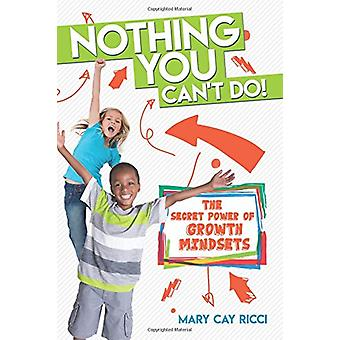Nothing You Can't Do! - The Secret Power of Growth Mindsets by Mary Ca