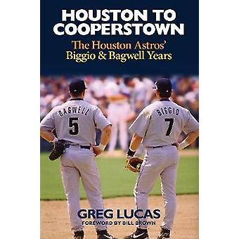 Houston to Cooperstown - The Houston Astros Biggio & Bagwell Years by