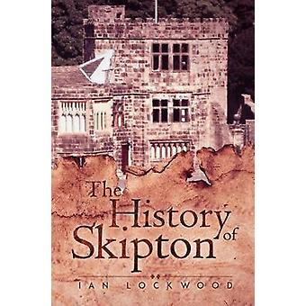 The History of Skipton by The History of Skipton - 9781787109599 Book