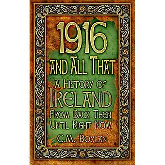 1916 and All That - A History of Ireland from Back Then Until Right No