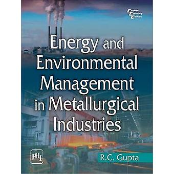 Energy and Environment Management in Metallurgical Industries by R. C