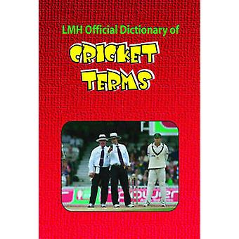 LMH Official Dictionary of Cricket Terms by L.Mike Henry - K. Sean Ha
