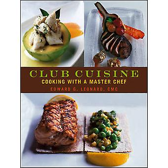 Club Cuisine - Cooking with a Master Chef by Edward G. Leonard - 97804