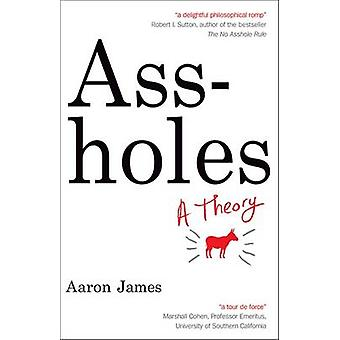 Assholes - A Theory by Aaron James - 9781857886108 Book