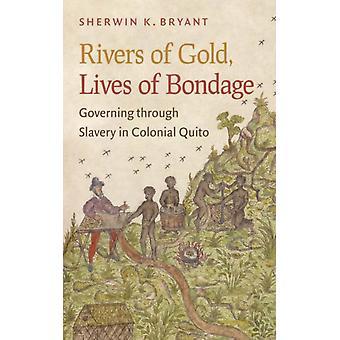 Floder af guld liv af trældom styrende gennem slaveri i Colonial Quito af Sherwin K Bryant