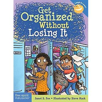 Get Organized Without Losing It by Janet Fox