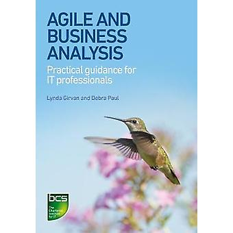 Agile and Business Analysis Practical guidance for IT professionals by Girvan & Lynda