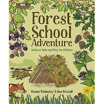 Forest School Adventure Outdoor Skills and Play for Childre by Dan Westall