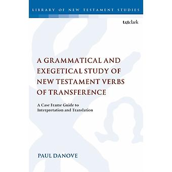 Grammatical and Exegetical Study of New Testament Verbs of T by Paul L Danove