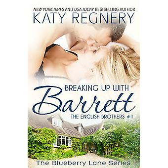 Breaking Up with Barrett The English Brothers 1 by Regnery & Katy