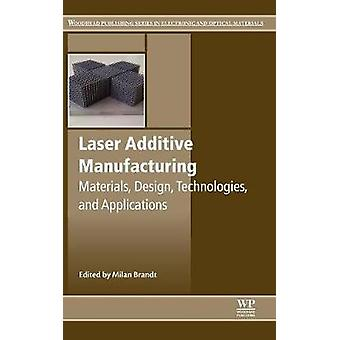 Laser Additive Manufacturing Materials Design Technologies and Applications by Brandt & Milan