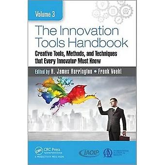 The Innovation Tools Handbook Volume 3 by Edited by H James Harrington & Edited by Frank Voehl