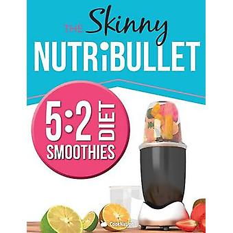 The Skinny Nutribullet 52 Diet Recipe Book Delicious  Nutritious Smoothies Under 100 200  300 Calories. Perfect For Your 52 Diet Fast Days. Burn Fat Lose Weight and Feel Great by CookNation