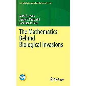 The Mathematics Behind Biological Invasions by Lewis & Mark A.