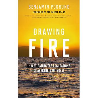 Drawing Fire  Investigating the Accusations of Apartheid in Israel by Foreword by Sir Harold Evans Benjamin Pogrund
