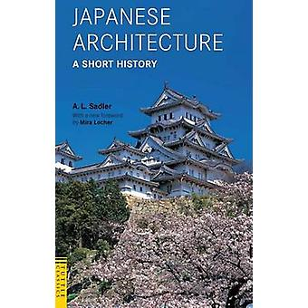 Japanese Architecture - A Short History by A. L. Sadler - Mira Locher