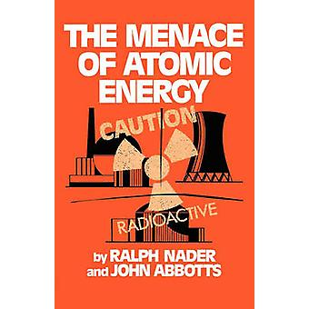 The Menace of Atomic Energy by Nader & Ralph