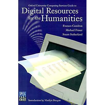 Digital Resources for the Humanities Oxford University Computing Services Guide to by Condron & Frances