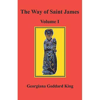 The Way of Saint James Volume I by King & Georgiana Goddard