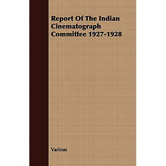 Report Of The Indian Cinematograph Committee 19271928 by Various