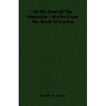 At The Foot Of The Mountain  Stories From The Book Of Exodus by Slusser & Dorothy M.