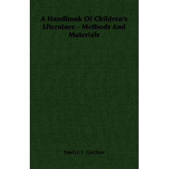 A Handbook Of Childrens Literature  Methods And Materials by Gardner & Emelyn E.