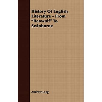 History of English Literature  From Beowulf to Swinburne by Lang & Andrew
