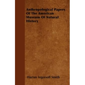 Anthropological Papers Of The American Museum Of Natural History by Smith & Harlan Ingersoll