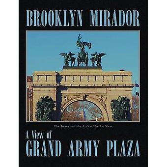 Brooklyn Mirador History of Grand Army Plaza by Kessler & Richard F.