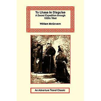 To Lhasa in Disguise by McGovern & William