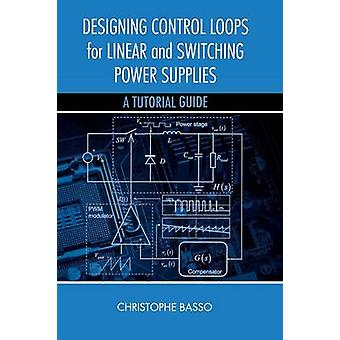 Designing Control Loops for Linear and Switching Power Supplies A Tutorial Guide by Basso & Christophe