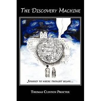The Discovery Machine Journey to Where Thought Began by Procter & Thomas Clinton
