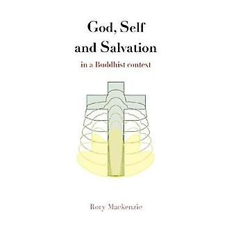 God Self and Salvation in a Buddhist Context by Mackenzie & Rory