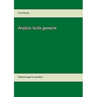 Analysis leicht gemachtVorbereitungen fr das Abitur by Daniels & Franz