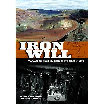Iron Will ClevelandCliffs and the Mining of Iron Ore 18472006 by Reynolds & Terry S.