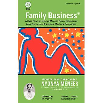 Family Business A Case Study of Nyonya Meneer One of Indonesias Most Successful Traditional Medicine Companies by Hanusz & Mark